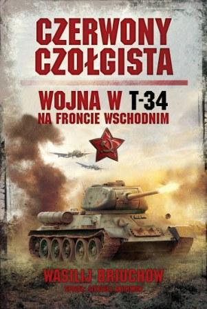 Czerwony czołgista. Wojna w T-34 na Froncie Wschodnim.