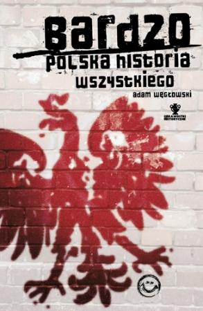 Adam Węgłowski, Bardzo polska historia wszystkiego