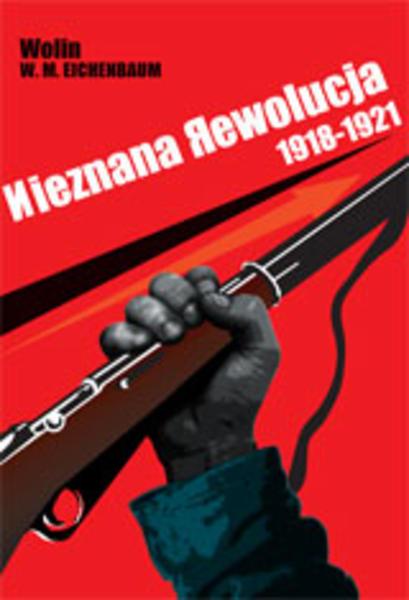 """Wsiewołod Michajłowicz Eichenbaum """"Wolin"""",  Nieznana rewolucja 1918-1921"""
