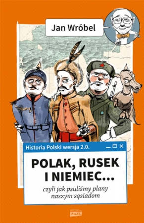 Jan Wróbel, Polak, Rusek i Niemiec… czyli jak psuliśmy plany naszym sąsiadom