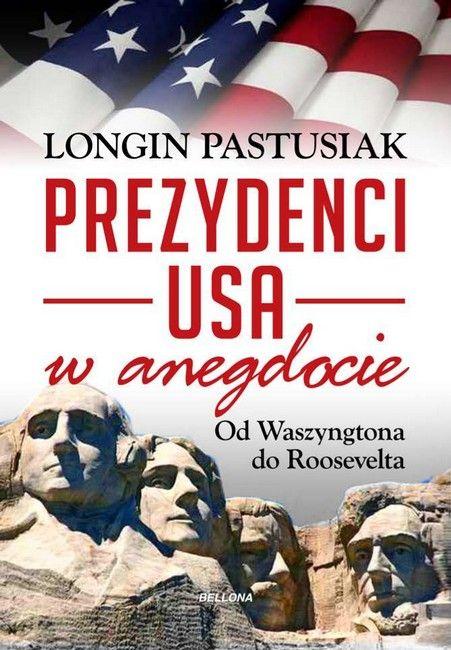 Longin Pastusiak, Prezydenci USA w anegdocie. Od Waszyngtona do Roosevelta