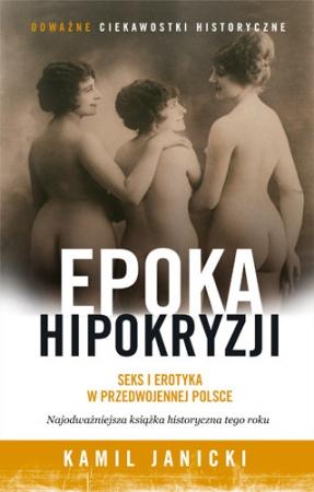 Kamil Janicki, Epoka hipokryzji. Seks i erotyka w przedwojennej Polsce
