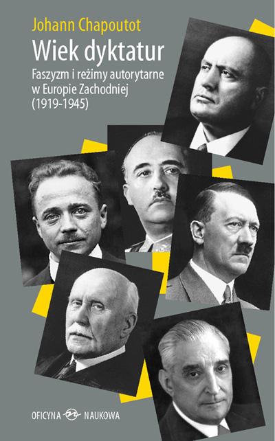 Johann Chapoutot, Wiek dyktatur. Faszyzm i reżimy autorytarne w Europie Zachodniej (1919-1945), przeł. A. Purchla