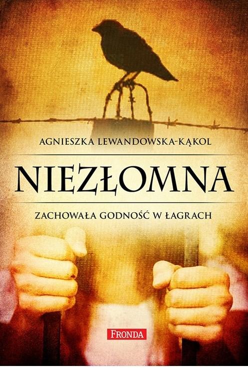 Agnieszka Lewandowska-Kąkol, Niezłomna. Zachowała godność w łagrach
