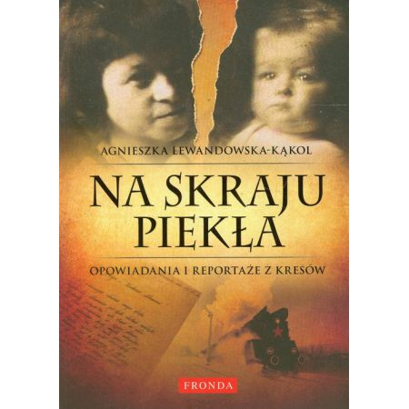 Agnieszka Lewandowska-Kąkol, Na skraju piekła. Opowiadania i reportaże z Kresów