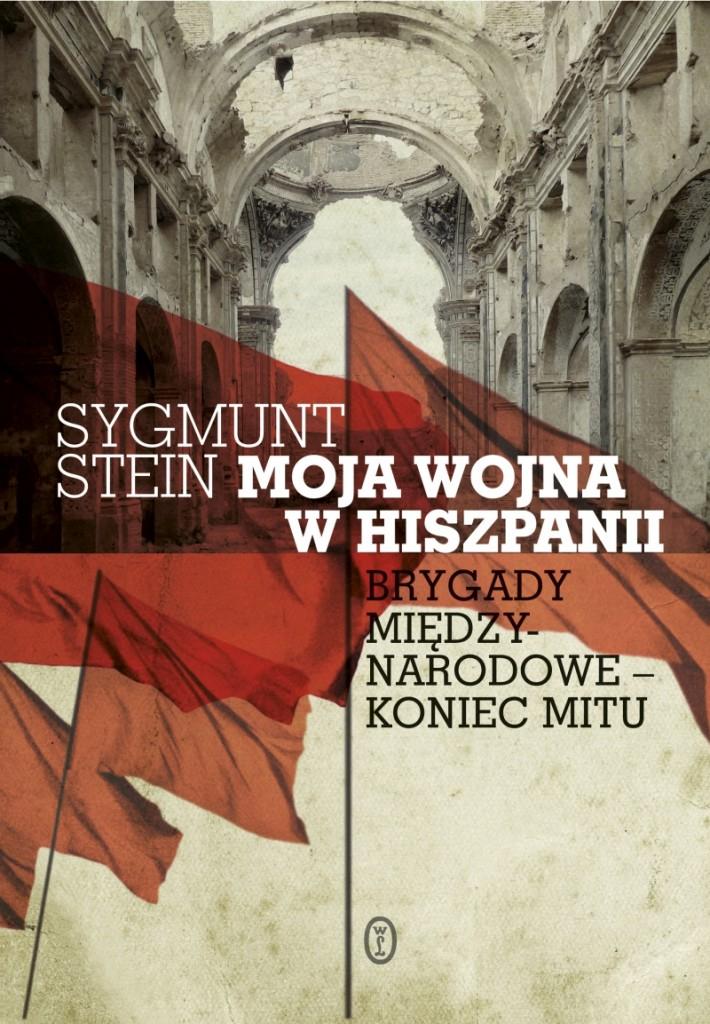 Sygmunt Stein, Moja wojna w Hiszpanii. Brygady międzynarodowe – koniec mitu