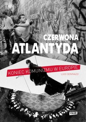 Luigi Geninazzi, Czerwona Atlantyda. Upadek komunizmu w Europie Wschodniej