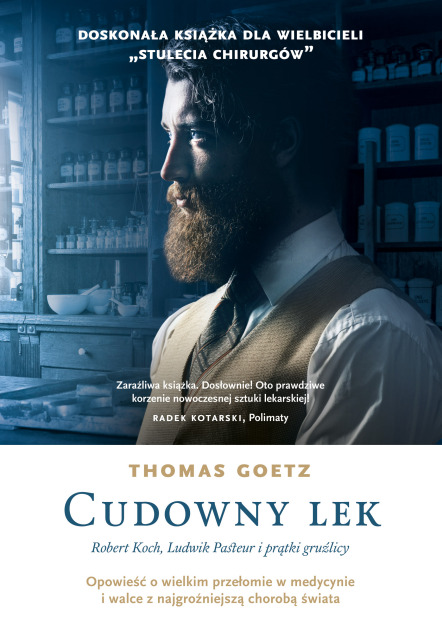 Thomas Goetz, Cudowny lek. Robert Koch, Ludwik Pasteur i prątki gruźlicy