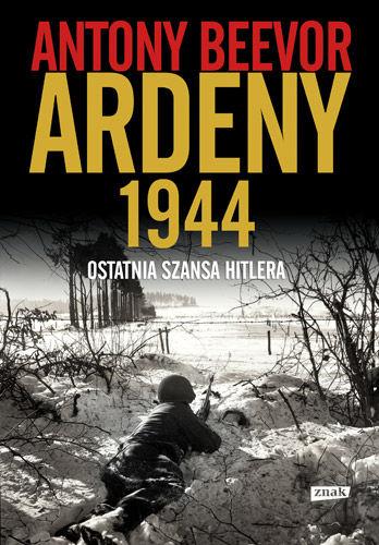 Antony Beevor, Ardeny 1944. Ostatnia szansa Hitlera
