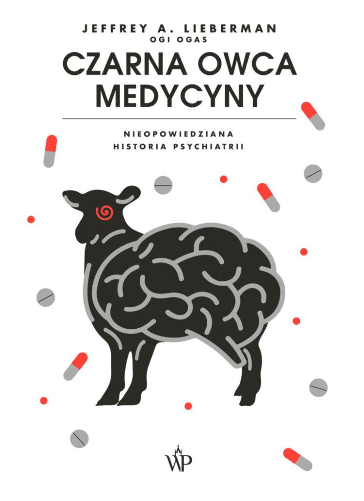 Jeffrey Alan Lieberman, Czarna owca medycyny. Nieopowiedziana historia psychiatrii