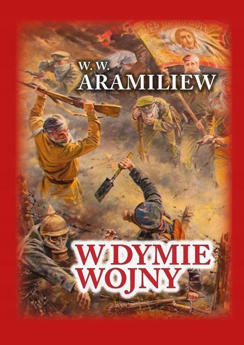 W.W. Aramiliew, W dymie wojny. Zapiski jednorocznego ochotnika 1914-1917